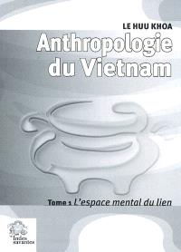 Anthropologie du Vietnam. Volume 1, L'espace mental du lien
