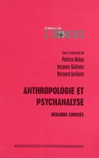 Anthropologie et psychanalyse : regards croisés