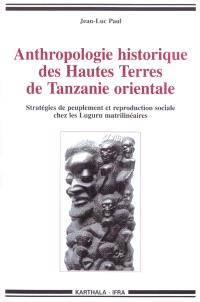 Anthropologie historique des Hautes Terres de Tanzanie orientale : stratégies de peuplement et reproduction sociale chez les Luguru matrilinéaires