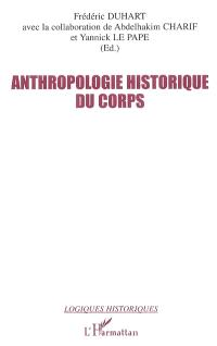 Anthropologie historique du corps : seize regards