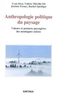 Anthropologie politique du paysage : valeurs et postures paysagères des montagnes suisses