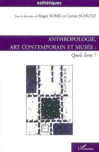 Anthropologie, art contemporain et musée : quels liens ?