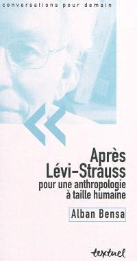 Après Lévi-Strauss : pour une anthropologie à taille humaine