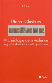 Archéologie de la violence : la guerre dans les sociétés primitives