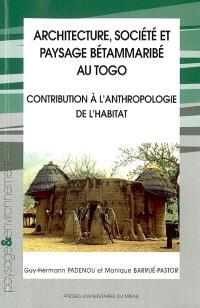 Architecture, société et paysage Bétammaribé au Togo : contribution à l'anthropologie de l'habitat