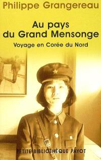 Au pays du grand mensonge : voyage en Corée du Nord