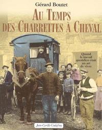 Au temps des charrettes à cheval : quand le travail quotidien était un art de vivre