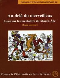 Au-delà du merveilleux : essai sur les mentalités du Moyen Age
