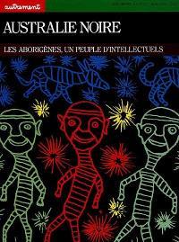 Autrement, hors série n° 37; L'Australie noire : les Aborigènes, un peuple d'intellectuels