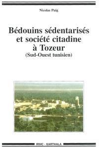Bédouins sédentarisés et société citadine à Tozeur : Sud-Ouest tunisien