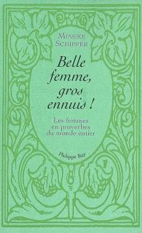 Belle femme, gros ennuis : les femmes en proverbes du monde entier