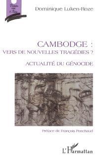Cambodge, vers de nouvelles tragédies ? : actualité du génocide