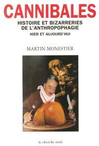 Cannibales : histoires et bizarreries de l'anthropophagie, hier et aujourd'hui