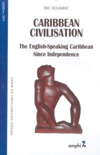 Caribbean civilisation : the English-speaking caribbean since independence