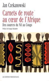 Carnet de route au coeur de l'Afrique : des sources du Nil au Congo