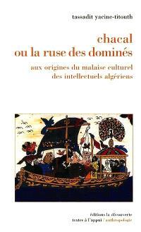 Chacal ou La ruse des dominés : aux origines du malaise culturel des intellectuels algériens