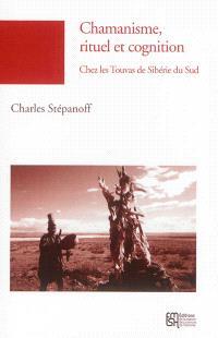 Chamanisme, rituel et cognition : chez les Touvas (Sibérie du Sud)