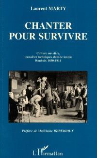 Chanter pour survivre : culture ouvrière, travail et technique dans le textile, Roubaix 1850-1914