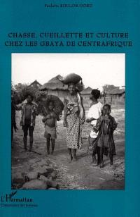 Chasse, cueillette et culture chez les Gbaya de Centrafrique