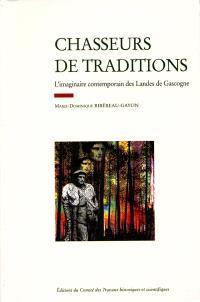 Chasseurs de tradition : l'imaginaire contemporain des Landes de Gascogne : les hommes qui font la tradition dans les Landes de Gascogne