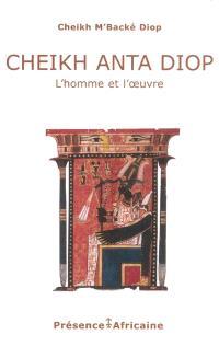 Cheikh Anta Diop, l'homme et l'oeuvre : aperçu par le texte et par l'image : les racines du futur