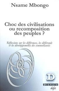 Choc des civilisations ou recomposition des peuples ? : réflexions sur les différences, les différends et les développements des communautés
