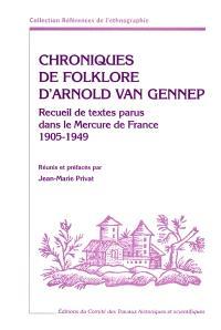 Chroniques de folklore d'Arnold Van Gennep : recueil de textes parus dans Mercure de France 1905-1949