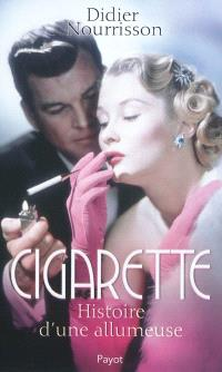 Cigarette : histoire d'une allumeuse
