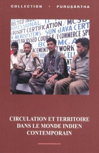 Circulation et territoire dans le monde indien contemporain = Circulation and territory in contemporary South Asia