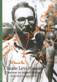 Claude Lévi-Strauss : l'homme au regard éloigné