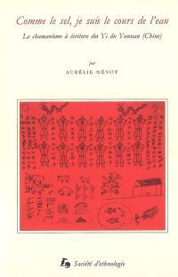 Comme le sel, je suis le cours de l'eau : le chamanisme à écriture des Yi du Yunnan, Chine