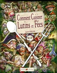 Comment cuisiner lutins et fées
