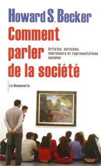 Comment parler de la société : artistes, écrivains, chercheurs et représentations sociales