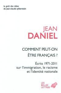 Comment peut-on être français ? : écrits 1971-2011 sur l'immigration, le racisme et l'identité nationale