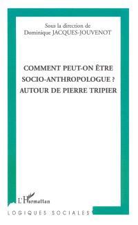 Comment peut-on être socio-anthropologue ? : autour de Pierre Tripier
