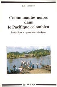 Communautés noires dans le Pacifique colombien : innovations et dynamiques ethniques