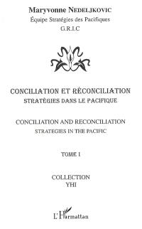 Conciliation et réconciliation = Conciliation and reconciliation. Volume 1, Stratégies dans le Pacifique = Strategies in the Pacific