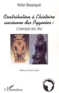 Contribution à l'histoire ancienne des Pygmées : l'exemple des Aka