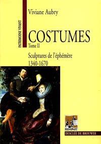 Costumes. Volume 2, Sculpture de l'éphémère, 1340-1670