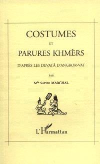 Costumes et parures khmers : d'après les devatâ d'Angkor-Vat