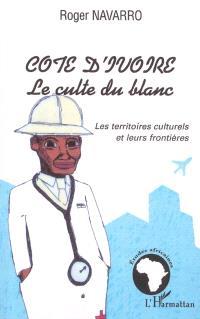 Côte d'Ivoire, le culte du blanc : les territoires culturels et leurs frontières