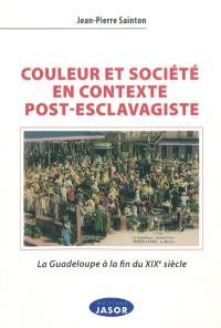 Couleur et société en contexte post-esclavagiste : la Guadeloupe à la fin du XIXe siècle : contribution à l'anthropologie historique de l'aire afro-caraïbe