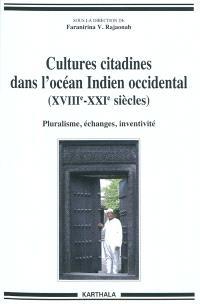 Cultures citadines dans l'océan Indien occidental (XVIIIe-XXIe siècles) : pluralisme, échanges, inventivité
