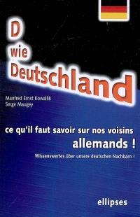 D wie Deutschland : ce qu'il faut savoir sur nos voisins allemands ! = D wie Deutschland : Wissenswertes über unsere deutschen Nachbarn !