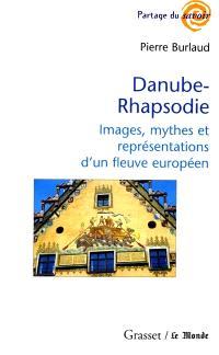 Danube-rhapsodie : images, mythes et représentations d'un fleuve européen