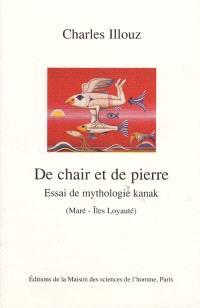 De chair et de pierre : essai de mythologie kanak : Maré-îles Loyauté