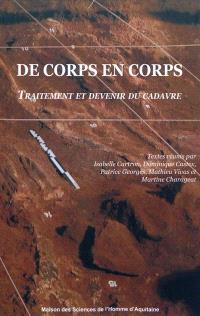De corps en corps : traitement et devenir du cadavre : actes des séminaires de la Maison des sciences de l'homme d'Aquitaine (mars-juin 2008)