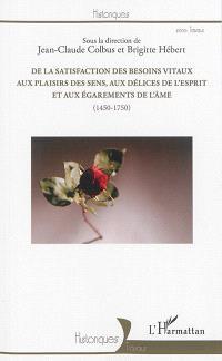 De la satisfaction des besoins vitaux aux plaisirs des sens, aux délices de l'esprit et aux égarements de l'âme : 1450-1750