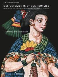 Des vêtements et des hommes : une perspective historique du vêtement indigène au Mexique : le vêtement précortésien