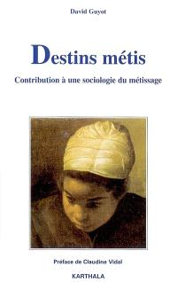 Destins métis : contribution à une sociologie du métissage